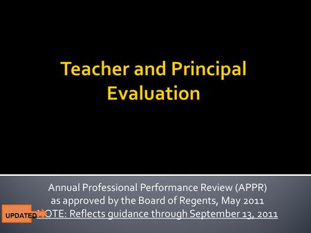 Annual Professional Performance Review (APPR) as approved by the Board of Regents, May 2011 NOTE: Reflects guidance through September 13, 2011 UPDATED.
