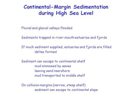 Continental-Margin Sedimentation during High Sea Level Fluvial and glacial valleys flooded Sediments trapped in river-mouth estuaries and fjords If much.
