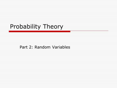 Probability Theory Part 2: Random Variables. Random Variables  The Notion of a Random Variable The outcome is not always a number Assign a numerical.
