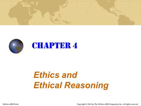 Copyright © 2011 by The McGraw-Hill Companies, Inc. All rights reserved. McGraw-Hill/Irwin Chapter 4 Ethics and Ethical Reasoning.