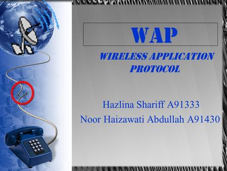 WAP Wireless Application Protocol Hazlina Shariff A91333 Noor Haizawati Abdullah A91430.