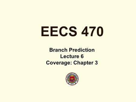EECS 470 Branch Prediction Lecture 6 Coverage: Chapter 3.