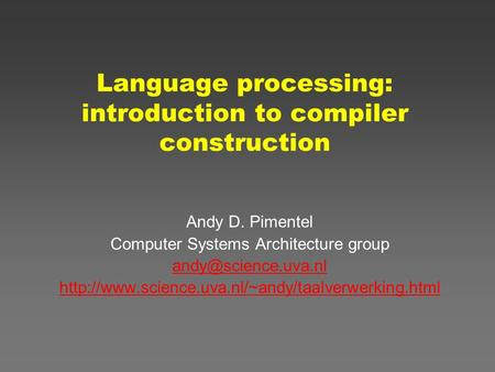 Language processing: introduction to compiler construction Andy D. Pimentel Computer Systems Architecture group
