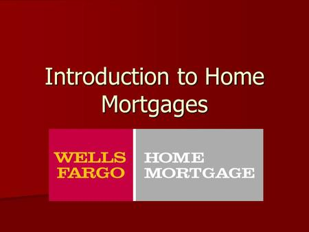 Introduction to Home Mortgages. Outline Process to purchase a home Process to purchase a home Programs Programs What do Lenders look for in a customer?