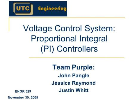 Voltage Control System: Proportional Integral (PI) Controllers Team Purple: John Pangle Jessica Raymond Justin Whitt ENGR 329 November 30, 2005.