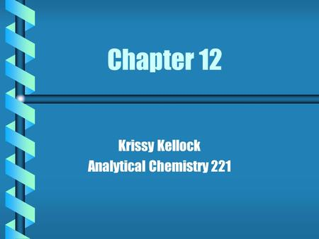 Chapter 12 Krissy Kellock Analytical Chemistry 221.