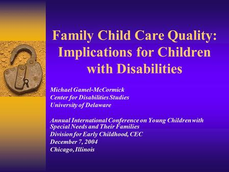 Family Child Care Quality: Implications for Children with Disabilities Michael Gamel-McCormick Center for Disabilities Studies University of Delaware Annual.