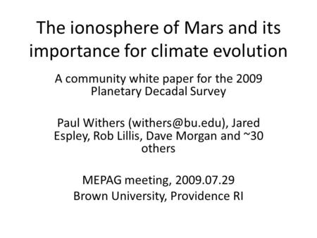 The ionosphere of Mars and its importance for climate evolution A community white paper for the 2009 Planetary Decadal Survey Paul Withers