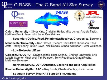 Oxford Astrophysics C-BASS – The C-Band All Sky Survey Oxford University – Oliver King, Christian Holler, Mike Jones, Angela Taylor, Matthew Brock, Jaya.