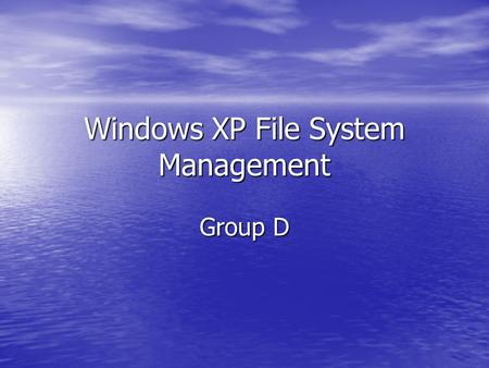 Windows XP File System Management Group D. 3 Layers of Drivers Filter Drivers Filter Drivers –Virus protection, compression, encryption File System Drivers.