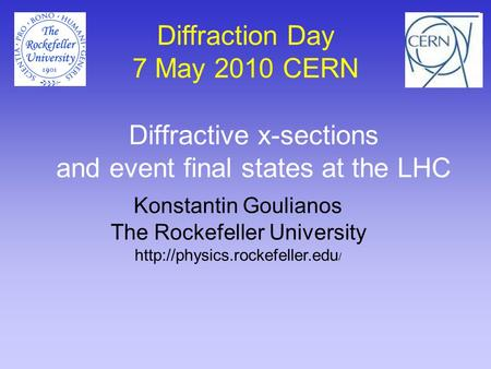 Diffractive x-sections and event final states at the LHC Konstantin Goulianos The Rockefeller University  / Diffraction Day.