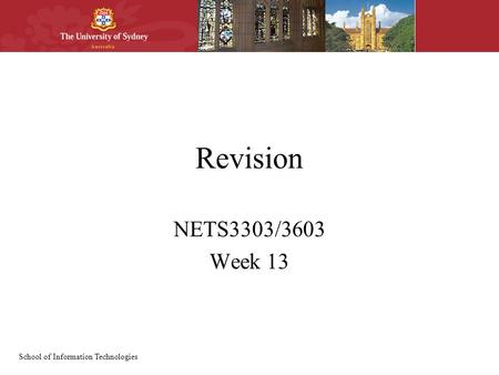 School of Information Technologies Revision NETS3303/3603 Week 13.