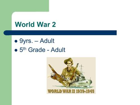 World War 2 9yrs. – Adult 5 th Grade - Adult. Lesson Objectives WWII Importance Run and operate Traditional vs. vocational Teamwork.