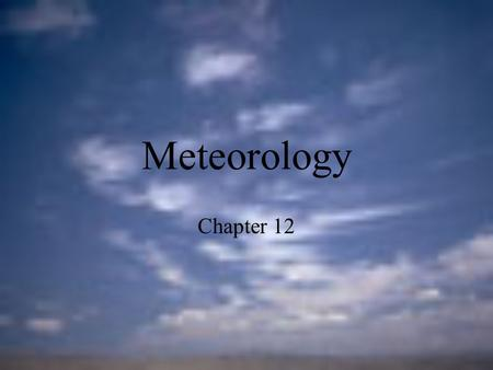 Meteorology Chapter 12. The Causes of Weather Meteorology- The study of atmospheric phenomena and weather Weather- current state of the atmosphere Climate-