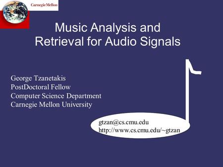 Music Analysis and Retrieval for Audio Signals George Tzanetakis PostDoctoral Fellow Computer Science Department Carnegie Mellon University