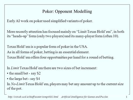 Intelligence for Games and Puzzles1 Poker: Opponent Modelling Early AI work on poker used simplified.