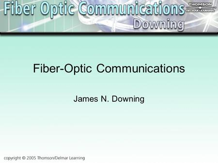 Fiber-Optic Communications James N. Downing. Chapter 9 Fiber-Optic Communications Systems.