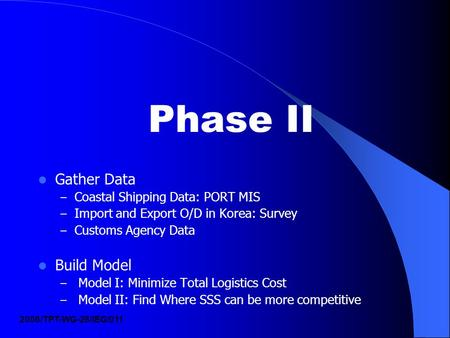 Phase II Gather Data – Coastal Shipping Data: PORT MIS – Import and Export O/D in Korea: Survey – Customs Agency Data Build Model – Model I: Minimize Total.