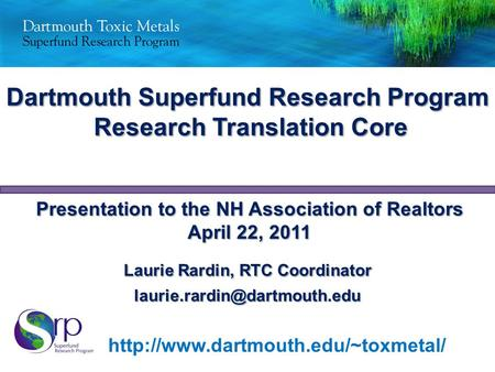 Laurie Rardin, RTC Coordinator Dartmouth Superfund Research Program Research Translation Core
