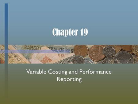Chapter 19 Variable Costing and Performance Reporting.