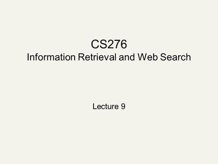 CS276 Information Retrieval and Web Search Lecture 9.