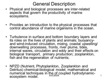 AMCE6081 General Description Physical and biological processes are inter-related aspects that govern the productivity of marine ecosystems. Provides an.