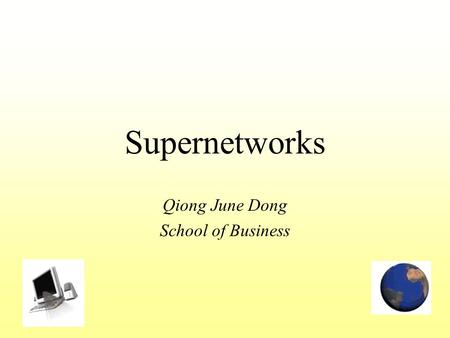 Supernetworks Qiong June Dong School of Business.
