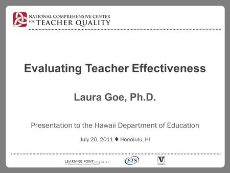 Evaluating Teacher Effectiveness Laura Goe, Ph.D. Presentation to the Hawaii Department of Education July 20, 2011  Honolulu, HI.
