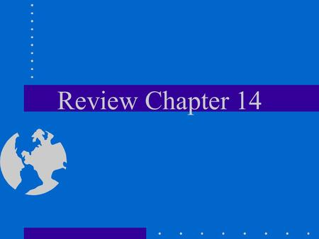 Review Chapter 14.