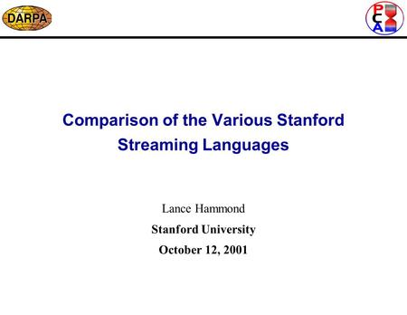 Comparison of the Various Stanford Streaming Languages Lance Hammond Stanford University October 12, 2001.