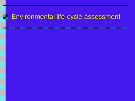 Environmental life cycle assessment. Why Sustainable Construction?  Social progress, which recognises the needs of everyone  Effective protection of.