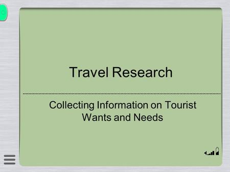 Travel Research Collecting Information on Tourist Wants and Needs.