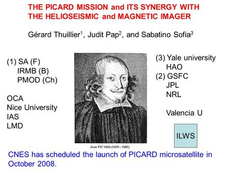 CNES has scheduled the launch of PICARD microsatellite in October 2008. (1) SA (F) IRMB (B) PMOD (Ch) OCA Nice University IAS LMD (3) Yale university HAO.