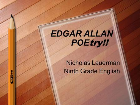 EDGAR ALLAN POE try!! Nicholas Lauerman Ninth Grade English.