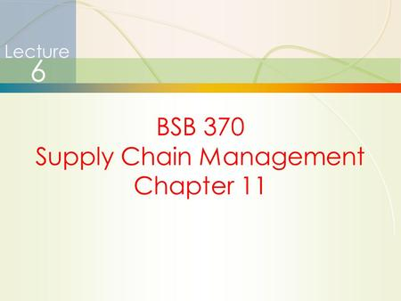 1 Lecture 6 BSB 370 Supply Chain Management Chapter 11.