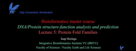 Bioinformatics master course DNA/Protein structure-function analysis and prediction Lecture 5: Protein Fold Families Jaap Heringa Integrative Bioinformatics.