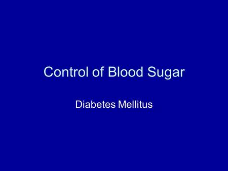 Control of Blood Sugar Diabetes Mellitus. Maintaining Glucose Homeostasis Goal is to maintain blood sugar levels between ~ 70 and 110 mg/dL Two hormones.