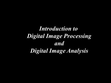 Introduction to Digital Image Processing and Digital Image Analysis.