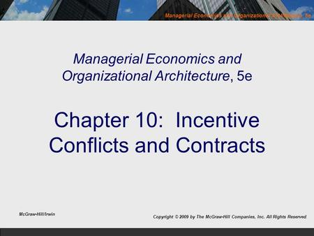 Managerial Economics and Organizational Architecture, 5e Copyright © 2009 by The McGraw-Hill Companies, Inc. All Rights Reserved. Managerial Economics.
