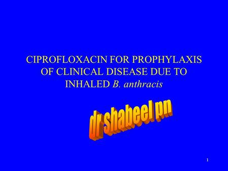 1 CIPROFLOXACIN FOR PROPHYLAXIS OF CLINICAL DISEASE DUE TO INHALED B. anthracis.