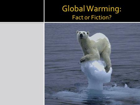 Global Warming: Fact or Fiction?. Greenhouse Effect Solar radiation absorbed/reflected from earth Infrared radiation emitted/reabsorbed in atmosphere.