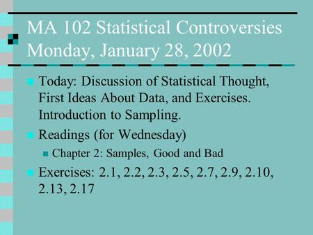 MA 102 Statistical Controversies Monday, January 28, 2002 Today: Discussion of Statistical Thought, First Ideas About Data, and Exercises. Introduction.
