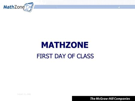 August 11, 2008 MATHZONE FIRST DAY OF CLASS. August 11, 2008 First Day of Class Materials Walkthrough of Student Registration Walkthrough of Student Registration.
