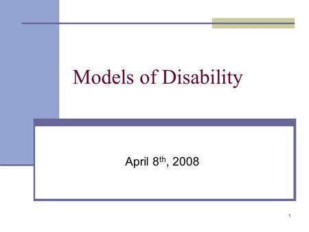 1 Models of Disability April 8 th, 2008. 2 Review of Last Class Language Person First Language Pride Language Basic Concepts Ablism Overcoming Pity Super.