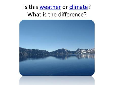 Is this weather or climate? What is the difference?weatherclimate.