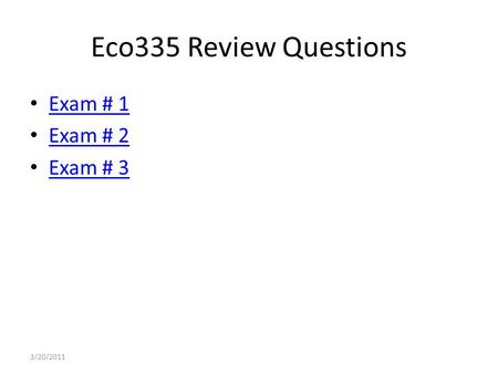 Eco335 Review Questions Exam # 1 Exam # 2 Exam # 3 3/20/2011.