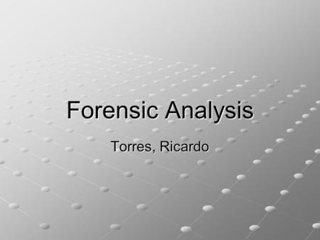 "Forensic Analysis Torres, Ricardo. It's A Matter Of Time Security is a deterrence not a guarantee. ""Computer forensics defined: Preservation, identification,"