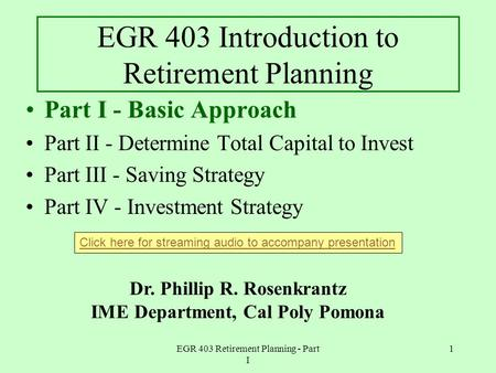 EGR 403 Retirement Planning - Part I 1 EGR 403 Introduction to Retirement Planning Part I - Basic Approach Part II - Determine Total Capital to Invest.
