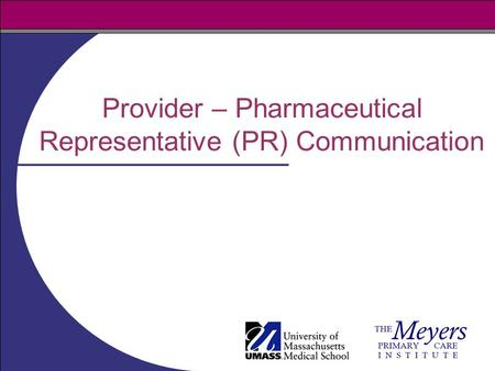 Provider – Pharmaceutical Representative (PR) Communication.