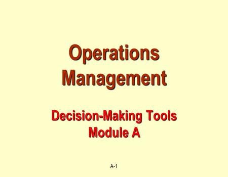 A-1 Operations Management Decision-Making Tools Module A.